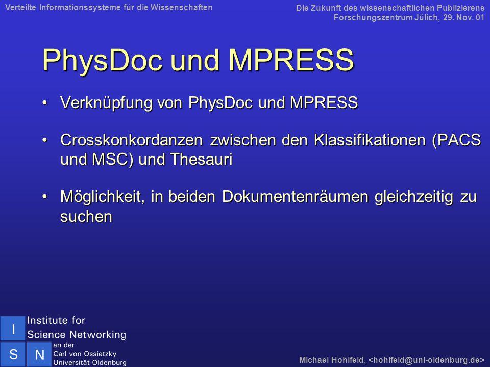 PhysDoc und MPRESS Verknüpfung von PhysDoc und MPRESSVerknüpfung von PhysDoc und MPRESS Crosskonkordanzen zwischen den Klassifikationen (PACS und MSC) und ThesauriCrosskonkordanzen zwischen den Klassifikationen (PACS und MSC) und Thesauri Möglichkeit, in beiden Dokumentenräumen gleichzeitig zu suchenMöglichkeit, in beiden Dokumentenräumen gleichzeitig zu suchen Die Zukunft des wissenschaftlichen Publizierens Forschungszentrum Jülich, 29.