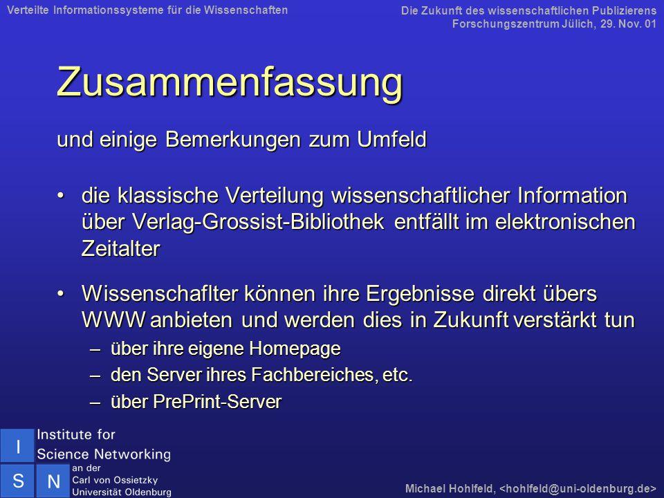 Zusammenfassung und einige Bemerkungen zum Umfeld die klassische Verteilung wissenschaftlicher Information über Verlag-Grossist-Bibliothek entfällt im