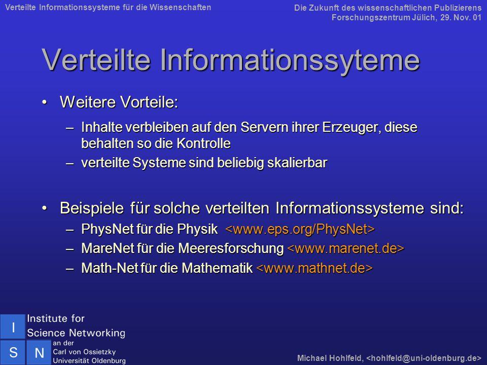 Verteilte Informationssyteme Weitere Vorteile:Weitere Vorteile: –Inhalte verbleiben auf den Servern ihrer Erzeuger, diese behalten so die Kontrolle –verteilte Systeme sind beliebig skalierbar Beispiele für solche verteilten Informationssysteme sind:Beispiele für solche verteilten Informationssysteme sind: –PhysNet für die Physik –PhysNet für die Physik –MareNet für die Meeresforschung –MareNet für die Meeresforschung –Math-Net für die Mathematik –Math-Net für die Mathematik Die Zukunft des wissenschaftlichen Publizierens Forschungszentrum Jülich, 29.