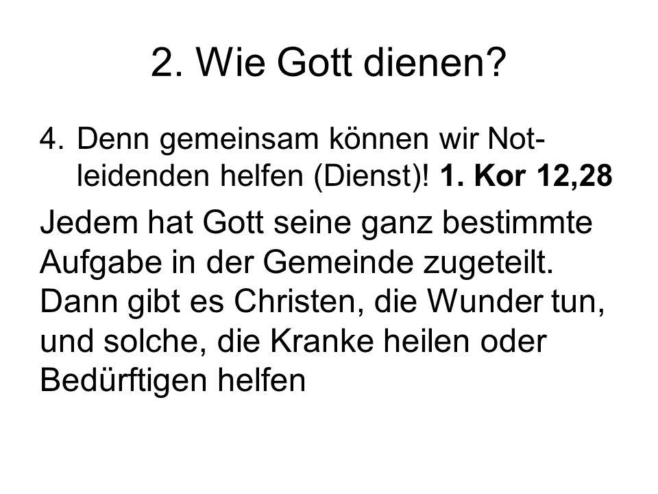 2.Wie Gott dienen. 4.Denn gemeinsam können wir Not- leidenden helfen (Dienst).