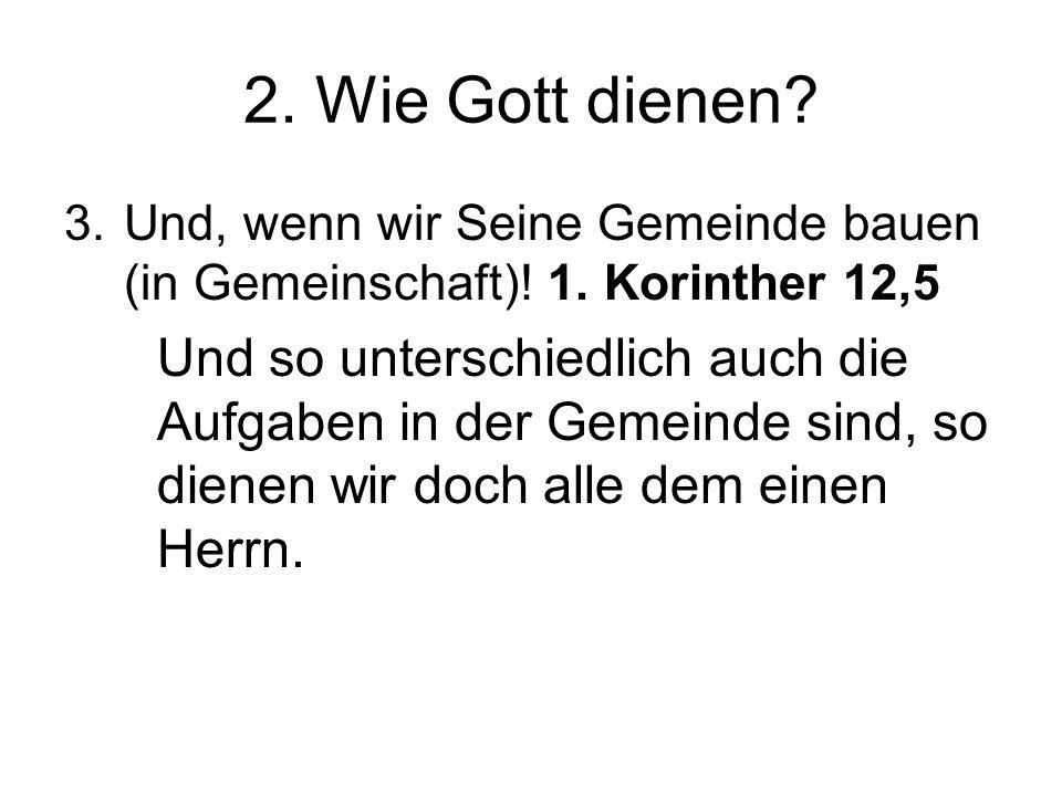 2.Wie Gott dienen. 3.Und, wenn wir Seine Gemeinde bauen (in Gemeinschaft).