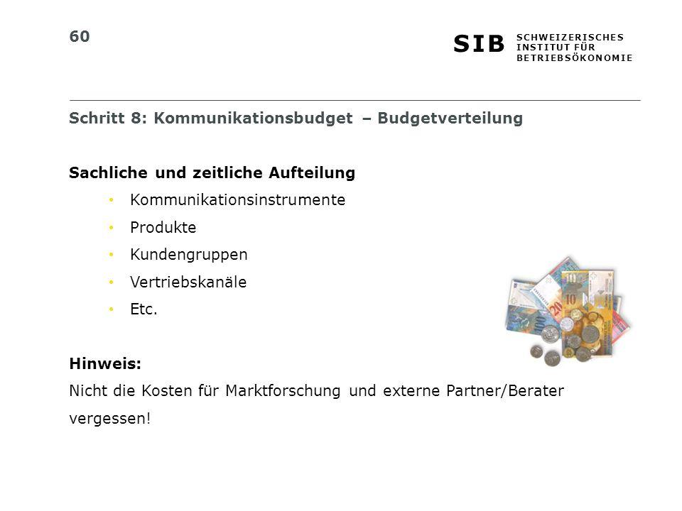 60 S I BS I B S C H W E I Z E R I S C H E S I N S T I T U T F Ü R B E T R I E B S Ö K O N O M I E Schritt 8: Kommunikationsbudget – Budgetverteilung S