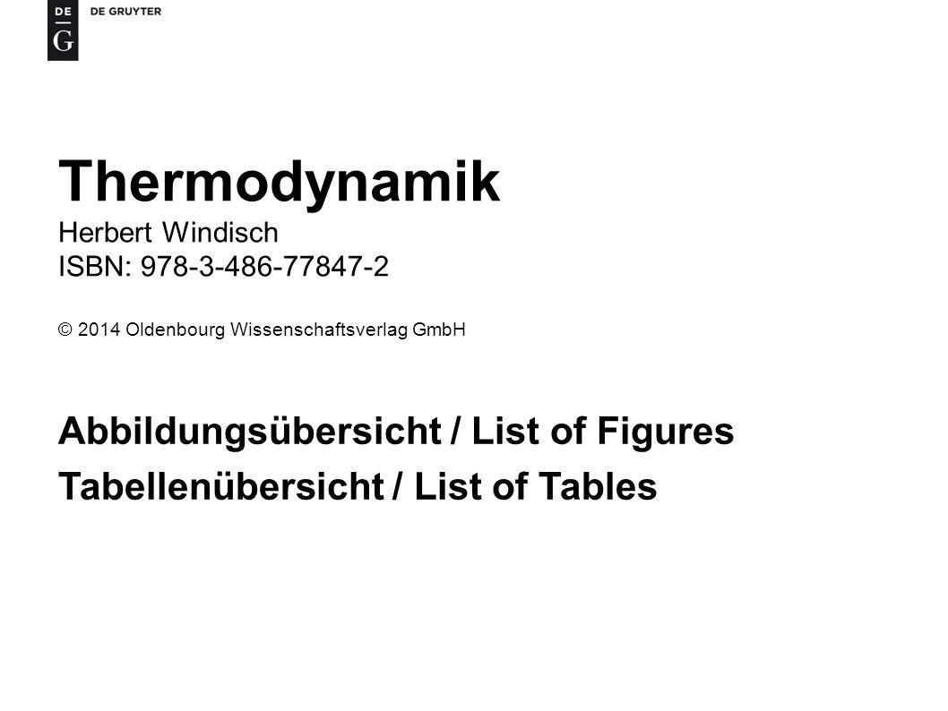 Thermodynamik Herbert Windisch ISBN: 978-3-486-77847-2 © 2014 Oldenbourg Wissenschaftsverlag GmbH Abbildungsübersicht / List of Figures Tabellenübersicht / List of Tables