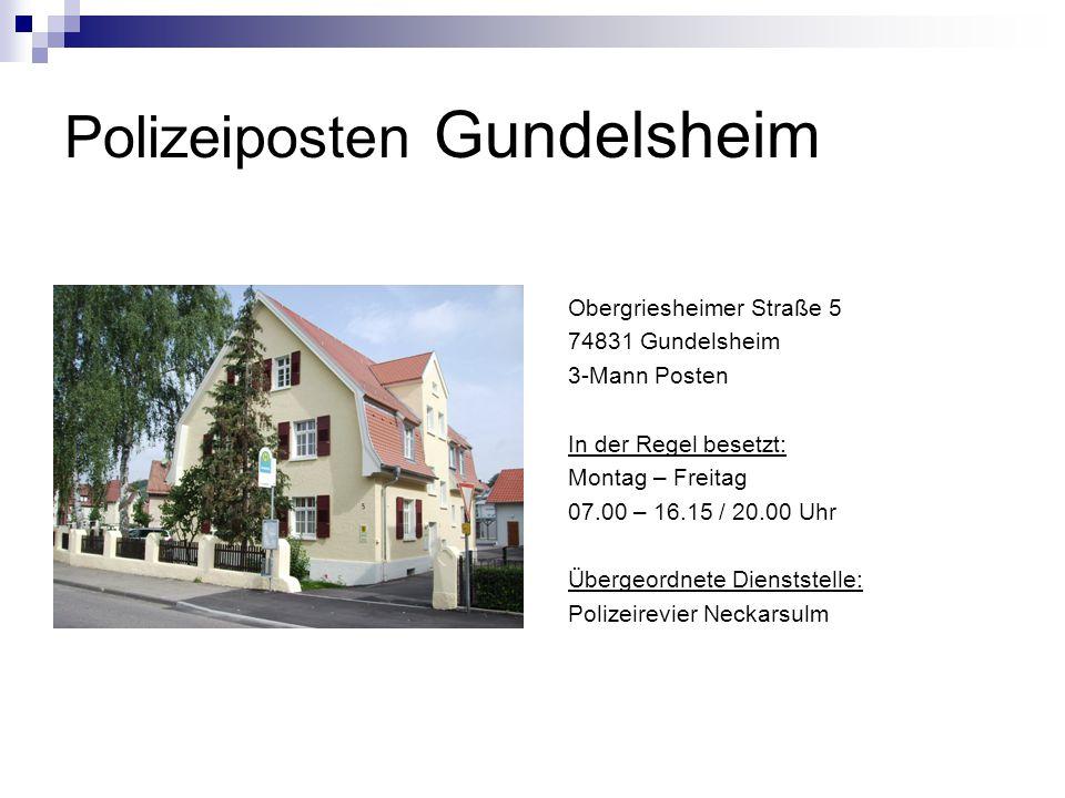 Polizeiposten Gundelsheim Obergriesheimer Straße 5 74831 Gundelsheim 3-Mann Posten In der Regel besetzt: Montag – Freitag 07.00 – 16.15 / 20.00 Uhr Üb