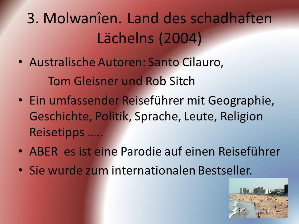 3. Molwanîen. Land des schadhaften Lächelns (2004) Australische Autoren: Santo Cilauro, Tom Gleisner und Rob Sitch Ein umfassender Reiseführer mit Geo