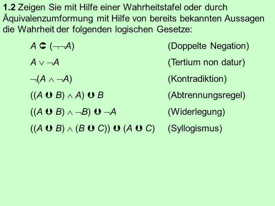 1.1 Beweisen Sie, dass die folgenden Aussagen stets wahr sind, also zur Ableitung wahrer Aussagen die linke Teilaussage für die rechte und die rechte