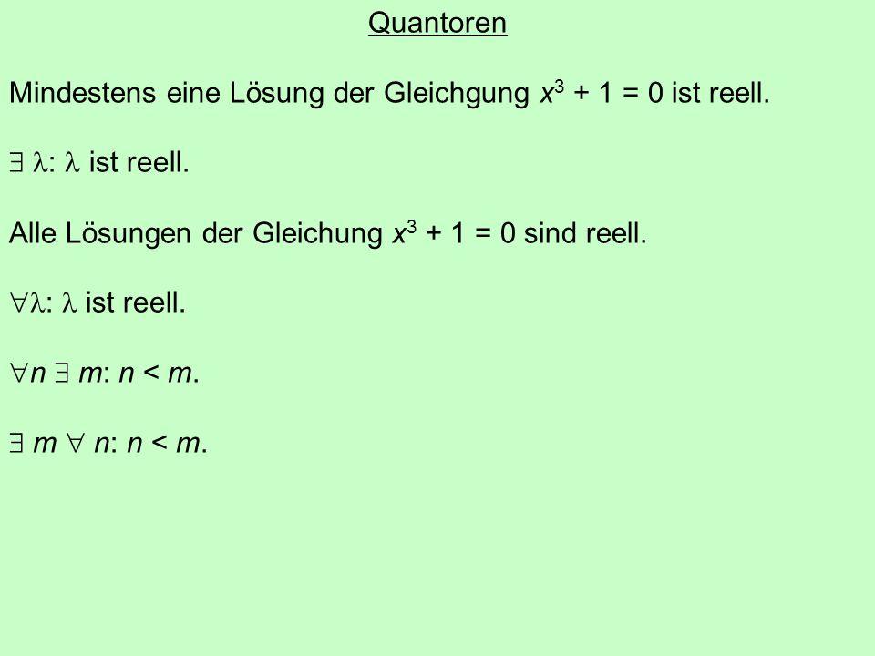 Quantoren Mindestens eine Lösung der Gleichgung x 3 + 1 = 0 ist reell.