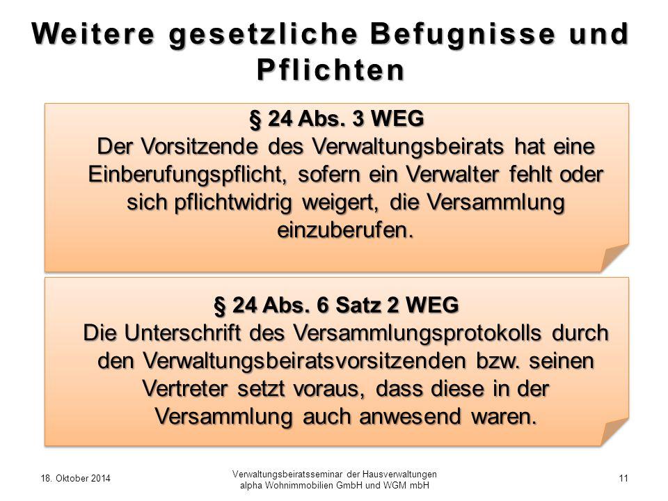 18. Oktober 201411 Verwaltungsbeiratsseminar der Hausverwaltungen alpha Wohnimmobilien GmbH und WGM mbH Weitere gesetzliche Befugnisse und Pflichten §