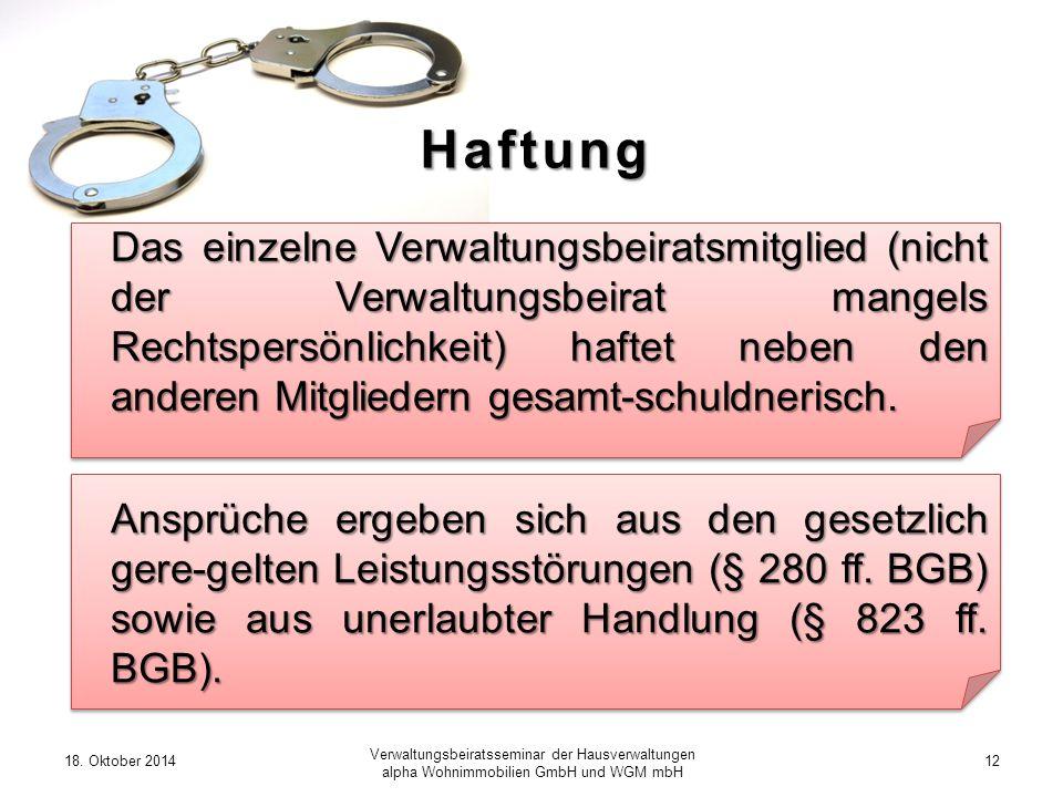 18. Oktober 201412 Verwaltungsbeiratsseminar der Hausverwaltungen alpha Wohnimmobilien GmbH und WGM mbH Haftung Das einzelne Verwaltungsbeiratsmitglie