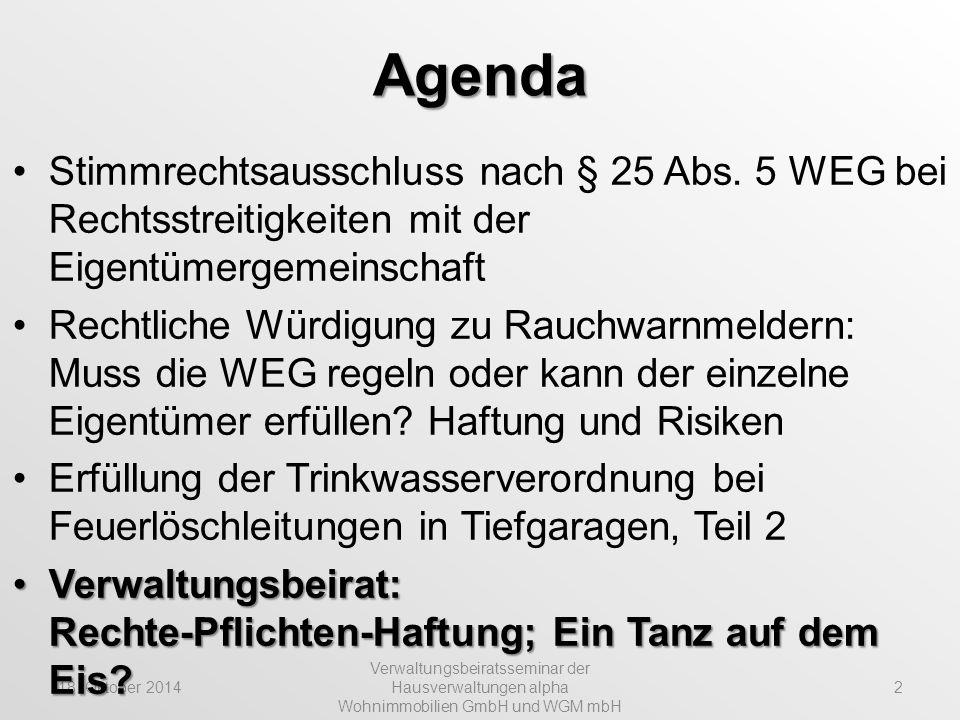 18. Oktober 2014 Verwaltungsbeiratsseminar der Hausverwaltungen alpha Wohnimmobilien GmbH und WGM mbH 2 Agenda Stimmrechtsausschluss nach § 25 Abs. 5