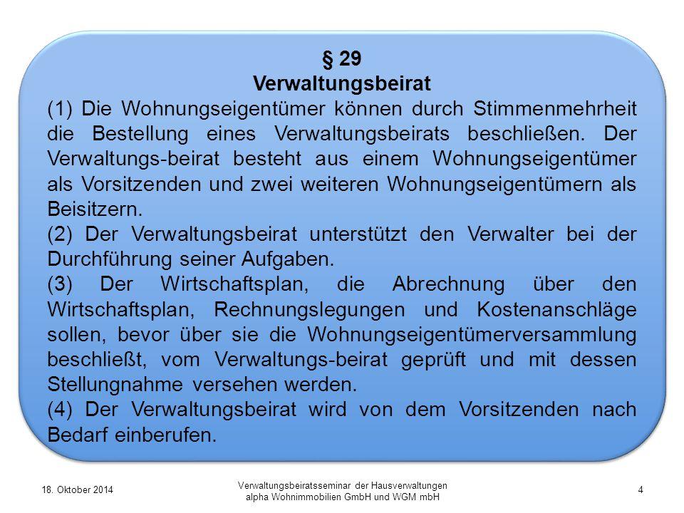 18. Oktober 20144 Verwaltungsbeiratsseminar der Hausverwaltungen alpha Wohnimmobilien GmbH und WGM mbH § 29 Verwaltungsbeirat (1) Die Wohnungseigentüm