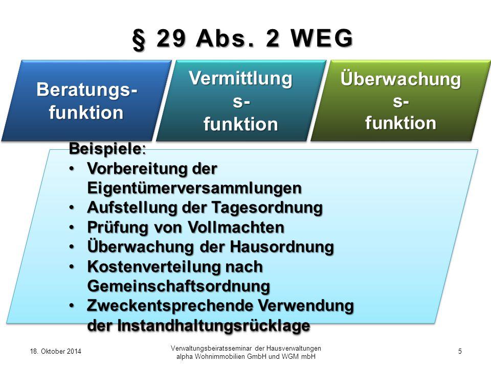 18. Oktober 20145 Verwaltungsbeiratsseminar der Hausverwaltungen alpha Wohnimmobilien GmbH und WGM mbH § 29 Abs. 2 WEG Überwachung s- funktion funktio
