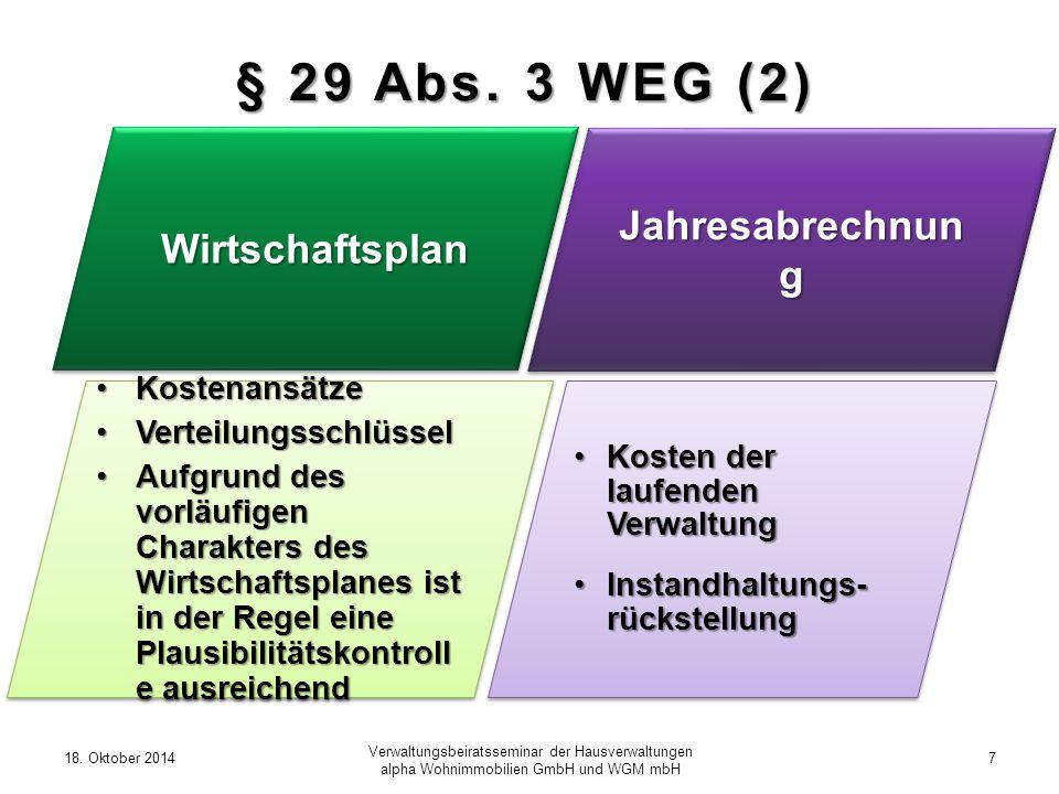 18. Oktober 20147 Verwaltungsbeiratsseminar der Hausverwaltungen alpha Wohnimmobilien GmbH und WGM mbH § 29 Abs. 3 WEG (2) Jahresabrechnun g Wirtschaf