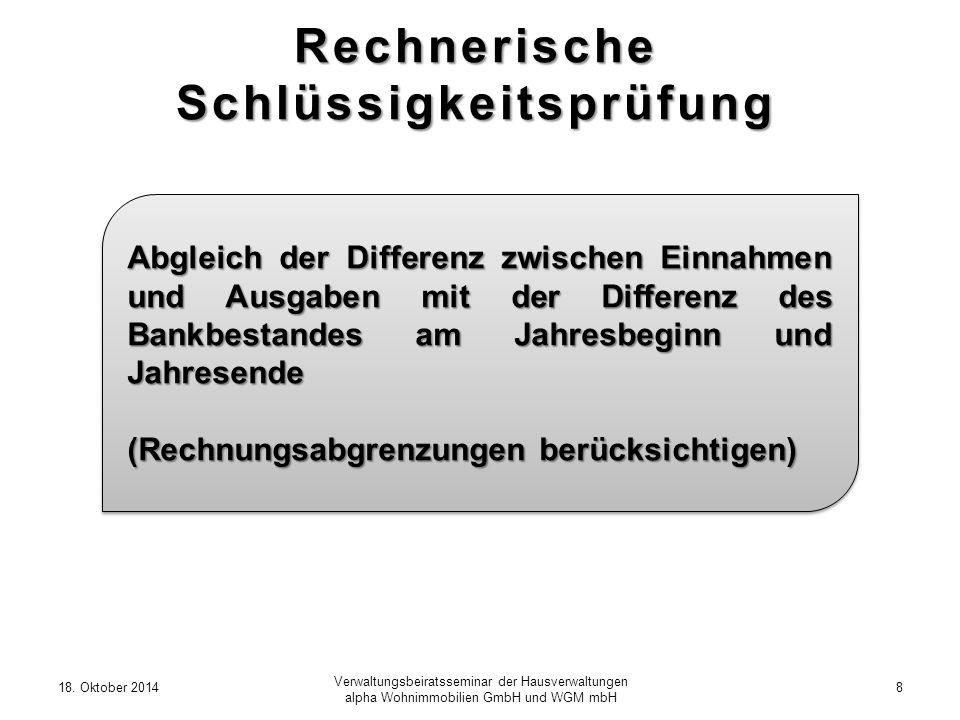 18. Oktober 20148 Verwaltungsbeiratsseminar der Hausverwaltungen alpha Wohnimmobilien GmbH und WGM mbH Rechnerische Schlüssigkeitsprüfung Abgleich der