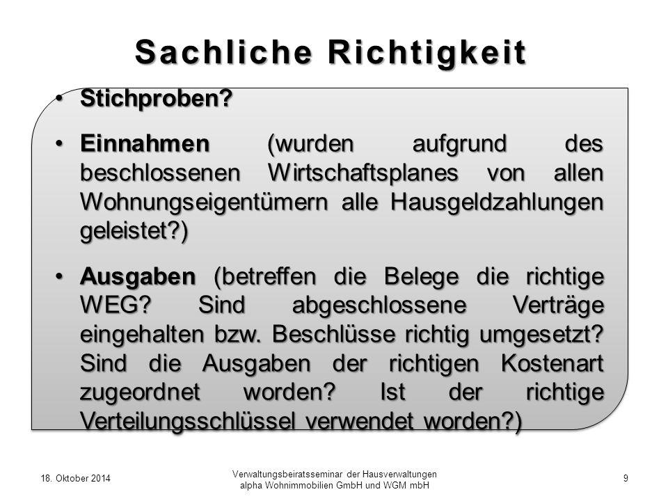 18. Oktober 20149 Verwaltungsbeiratsseminar der Hausverwaltungen alpha Wohnimmobilien GmbH und WGM mbH Sachliche Richtigkeit Stichproben?Stichproben?