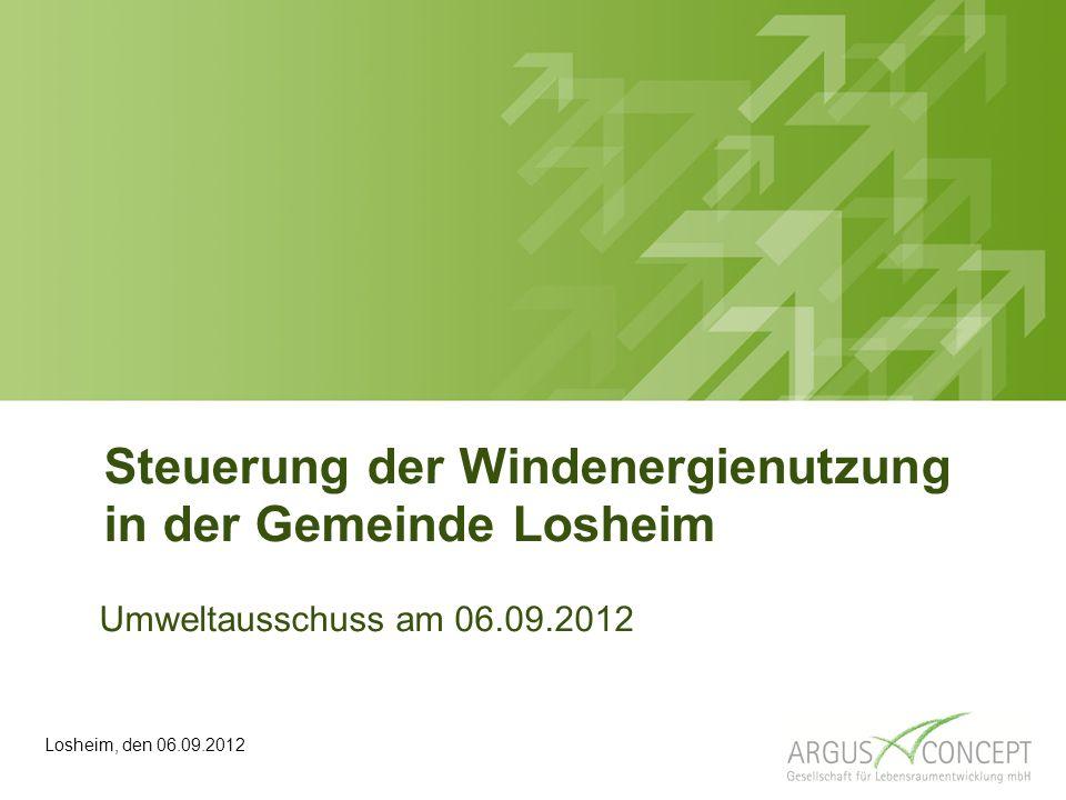 Steuerung der Windenergienutzung in der Gemeinde Losheim Umweltausschuss am 06.09.2012 Losheim, den 06.09.2012