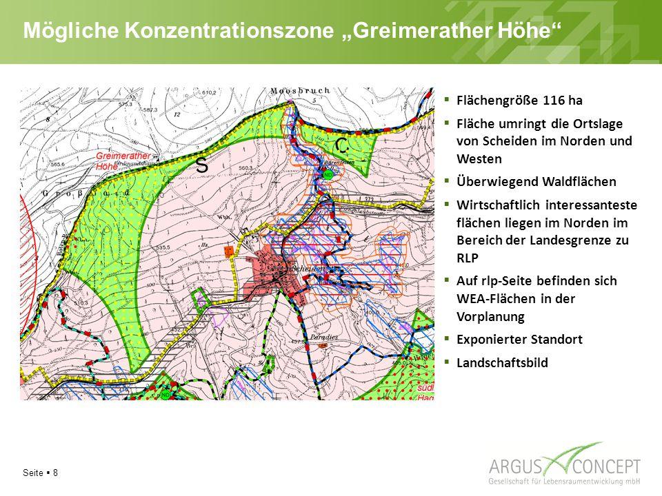 """Seite  8 Mögliche Konzentrationszone """"Greimerather Höhe  Flächengröße 116 ha  Fläche umringt die Ortslage von Scheiden im Norden und Westen  Überwiegend Waldflächen  Wirtschaftlich interessanteste flächen liegen im Norden im Bereich der Landesgrenze zu RLP  Auf rlp-Seite befinden sich WEA-Flächen in der Vorplanung  Exponierter Standort  Landschaftsbild"""