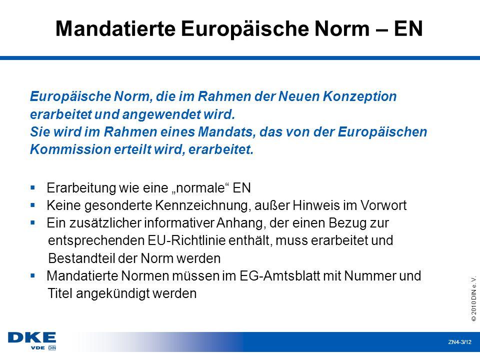 ZN4-3/12 Mandatierte Europäische Norm – EN Europäische Norm, die im Rahmen der Neuen Konzeption erarbeitet und angewendet wird.