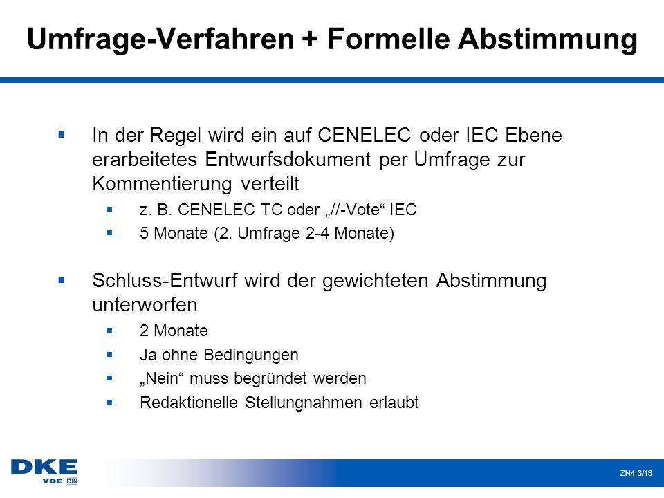 ZN4-3/13 Umfrage-Verfahren + Formelle Abstimmung  In der Regel wird ein auf CENELEC oder IEC Ebene erarbeitetes Entwurfsdokument per Umfrage zur Kommentierung verteilt  z.