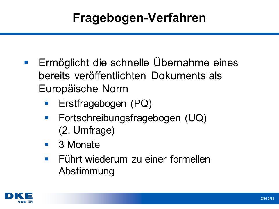 ZN4-3/14 Fragebogen-Verfahren  Ermöglicht die schnelle Übernahme eines bereits veröffentlichten Dokuments als Europäische Norm  Erstfragebogen (PQ)  Fortschreibungsfragebogen (UQ) (2.