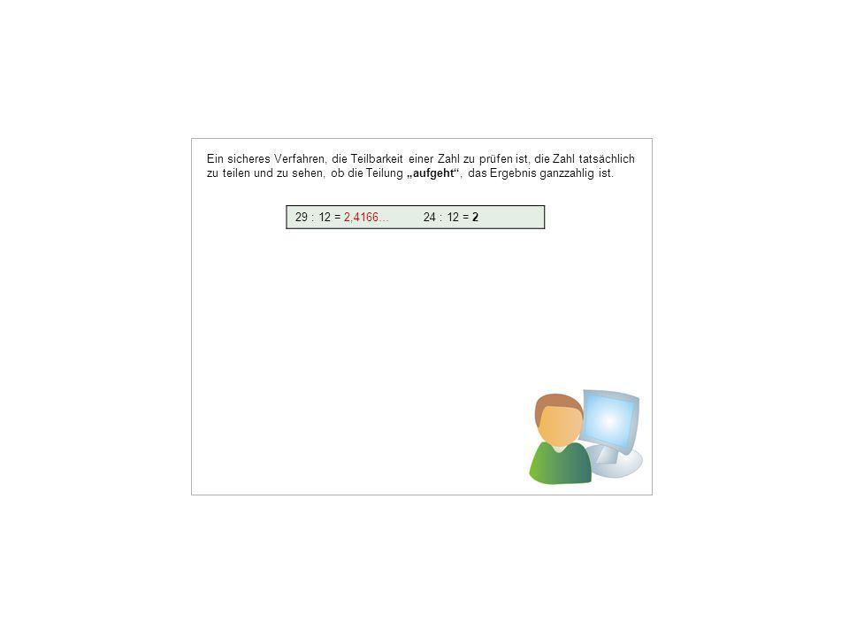 """Ein sicheres Verfahren, die Teilbarkeit einer Zahl zu prüfen ist, die Zahl tatsächlich zu teilen und zu sehen, ob die Teilung """"aufgeht , das Ergebnis ganzzahlig ist."""
