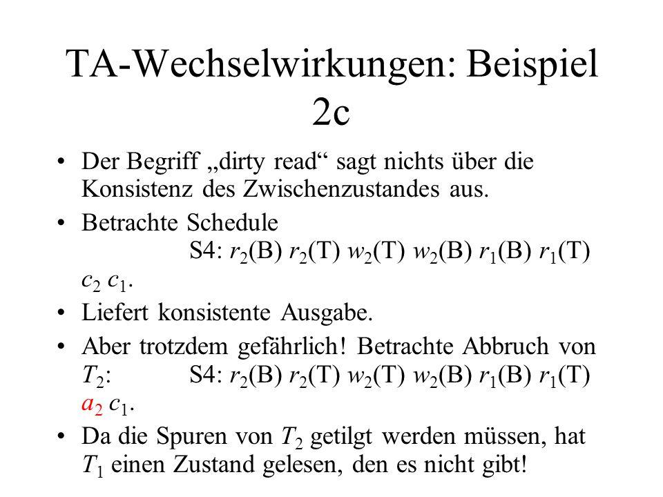"""TA-Wechselwirkungen: Beispiel 2c Der Begriff """"dirty read"""" sagt nichts über die Konsistenz des Zwischenzustandes aus. Betrachte Schedule S4: r 2 (B) r"""