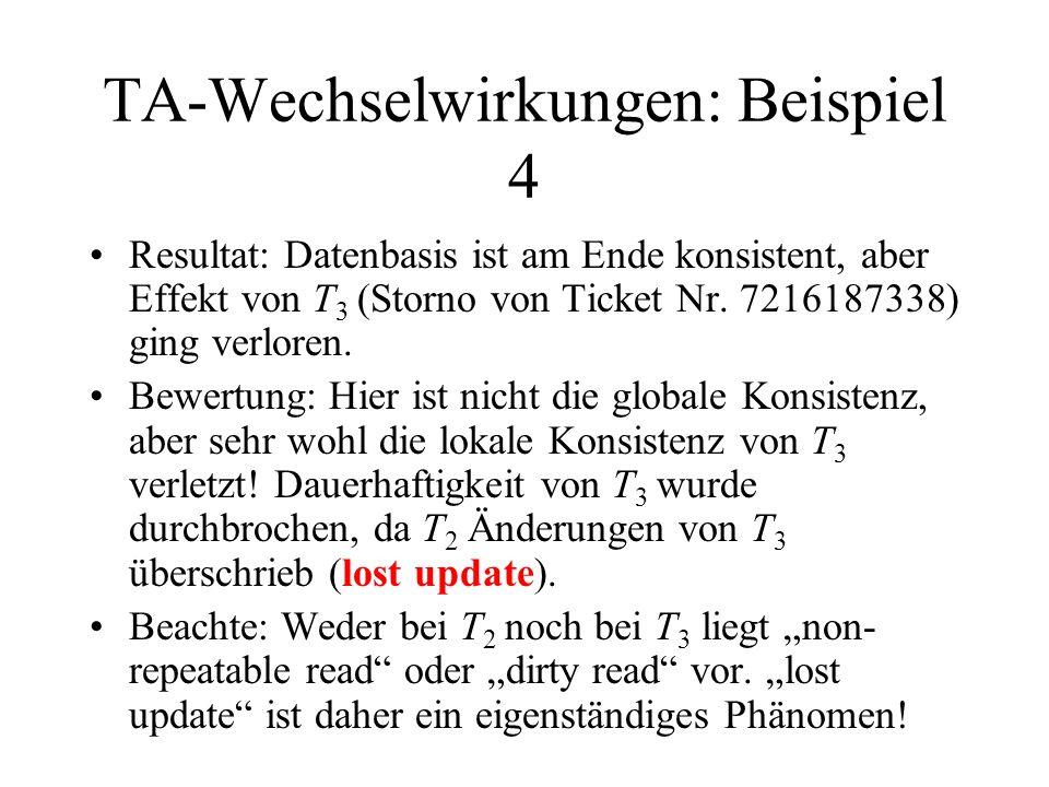 TA-Wechselwirkungen: Beispiel 4 Resultat: Datenbasis ist am Ende konsistent, aber Effekt von T 3 (Storno von Ticket Nr. 7216187338) ging verloren. Bew