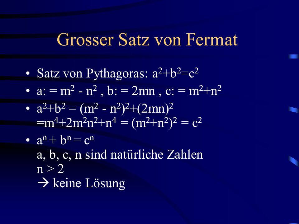 Grosser Satz von Fermat Satz von Pythagoras: a 2 +b 2 =c 2 a: = m 2 - n 2, b: = 2mn, c: = m 2 +n 2 a 2 +b 2 = (m 2 - n 2 ) 2 +(2mn) 2 =m 4 +2m 2 n 2 +