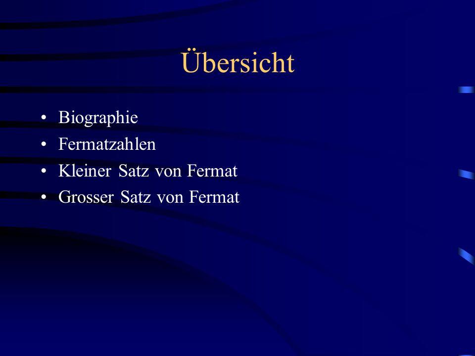 Übersicht Biographie Fermatzahlen Kleiner Satz von Fermat Grosser Satz von Fermat