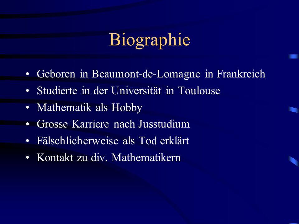 Biographie Geboren in Beaumont-de-Lomagne in Frankreich Studierte in der Universität in Toulouse Mathematik als Hobby Grosse Karriere nach Jusstudium Fälschlicherweise als Tod erklärt Kontakt zu div.