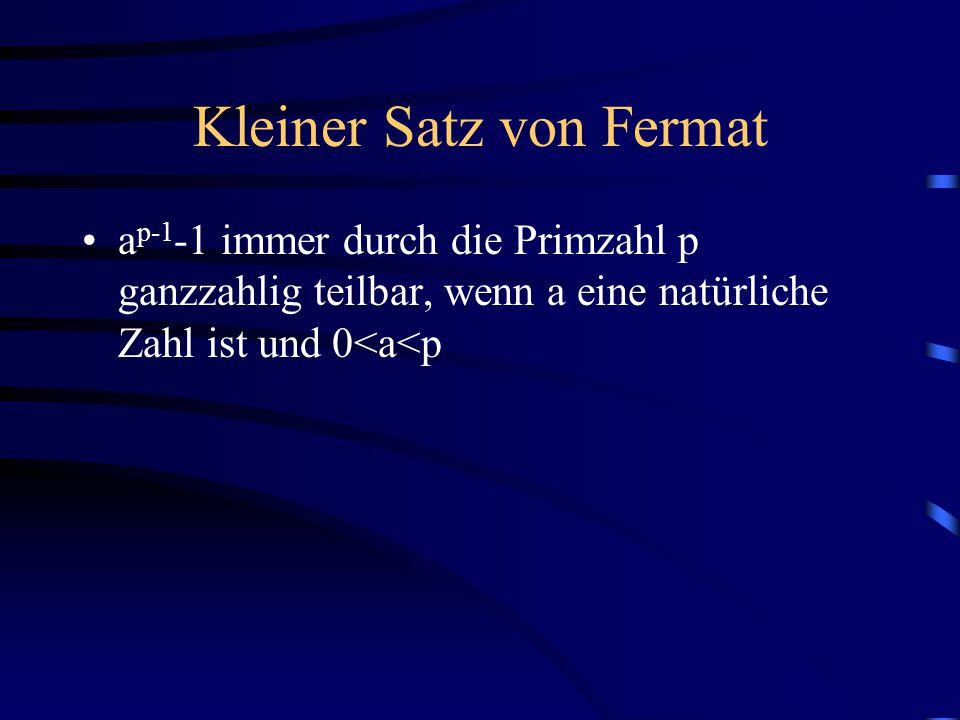Kleiner Satz von Fermat 4× 1=4=4 mod 7; 4×2=8=1 mod 7; 4×3 =12=5 mod 7; 4×4=16=2 mod 7; 4×5 =20=6 mod 7; 4× 6=24=3 mod 7 (4×1)× (4×2)× (4×3)× (4×4)× (4×5)× (4×6)=4×1×5×2×6×3 mod 7 6!×4 6 =6.