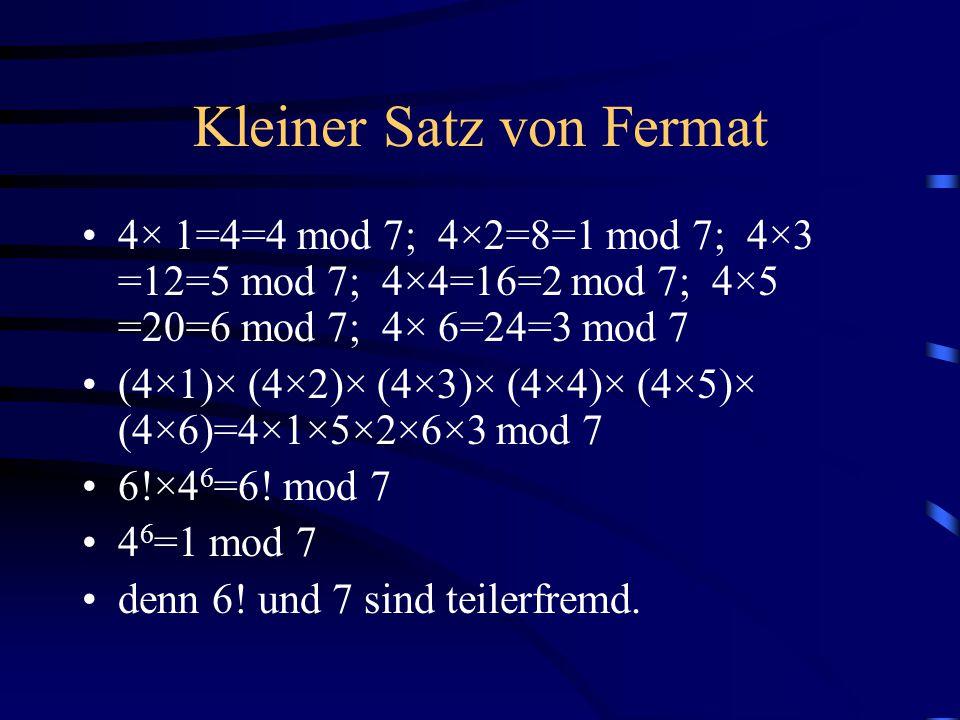Kleiner Satz von Fermat 4× 1=4=4 mod 7; 4×2=8=1 mod 7; 4×3 =12=5 mod 7; 4×4=16=2 mod 7; 4×5 =20=6 mod 7; 4× 6=24=3 mod 7 (4×1)× (4×2)× (4×3)× (4×4)× (