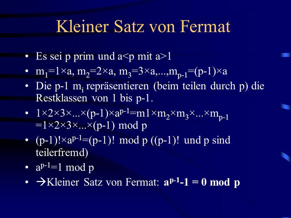 Kleiner Satz von Fermat Es sei p prim und a 1 m 1 =1×a, m 2 =2×a, m 3 =3×a,...,m p-1 =(p-1)×a Die p-1 m i repräsentieren (beim teilen durch p) die Restklassen von 1 bis p-1.