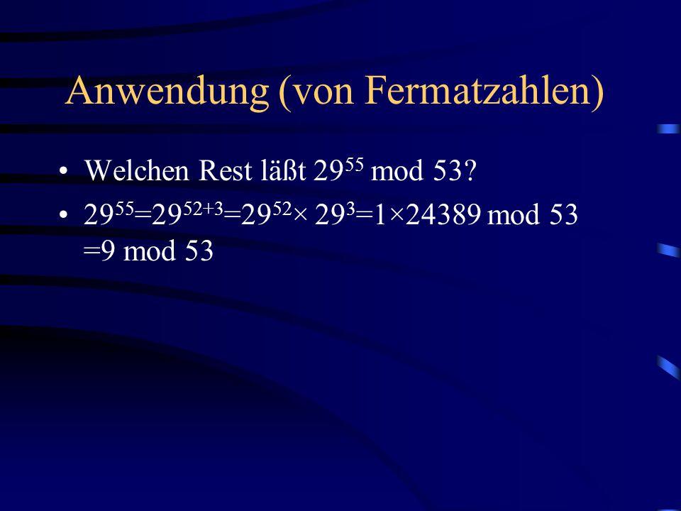 Anwendung (von Fermatzahlen) Welchen Rest läßt 29 55 mod 53? 29 55 =29 52+3 =29 52 × 29 3 =1×24389 mod 53 =9 mod 53