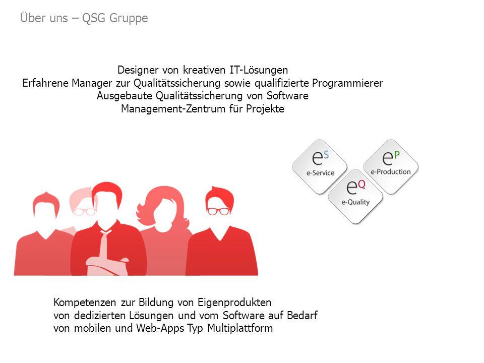 Über uns – QSG Gruppe Designer von kreativen IT-Lösungen Erfahrene Manager zur Qualitätssicherung sowie qualifizierte Programmierer Ausgebaute Qualitätssicherung von Software Management-Zentrum für Projekte Kompetenzen zur Bildung von Eigenprodukten von dedizierten Lösungen und vom Software auf Bedarf von mobilen und Web-Apps Typ Multiplattform