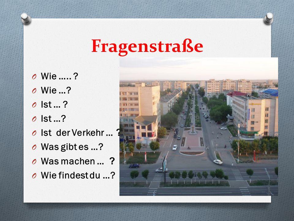 Fragenstraße O Wie ….. O Wie …. O Ist … . O Ist der Verkehr … .