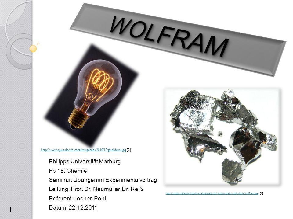 1.Geschichte des Wolframs 2.Wichtiges zum Übergangsmetall 2.1 Vorkommen und Verwendung 2.2 Darstellung 2.3 Physikalische und chemische Eigenschaften 3.Versuche ausgehend vom elementaren Wolfram 3.1 Herstellung eines Schmiermittels 3.2 Herstellung des WIDIAmetalls (DEMO) 3.3 Die benebelte Glühbirne Gliederung 2