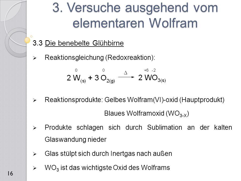 3.3 Die benebelte Glühbirne  Reaktionsgleichung (Redoxreaktion):  Reaktionsprodukte: Gelbes Wolfram(VI)-oxid (Hauptprodukt) Blaues Wolframoxid (WO 3