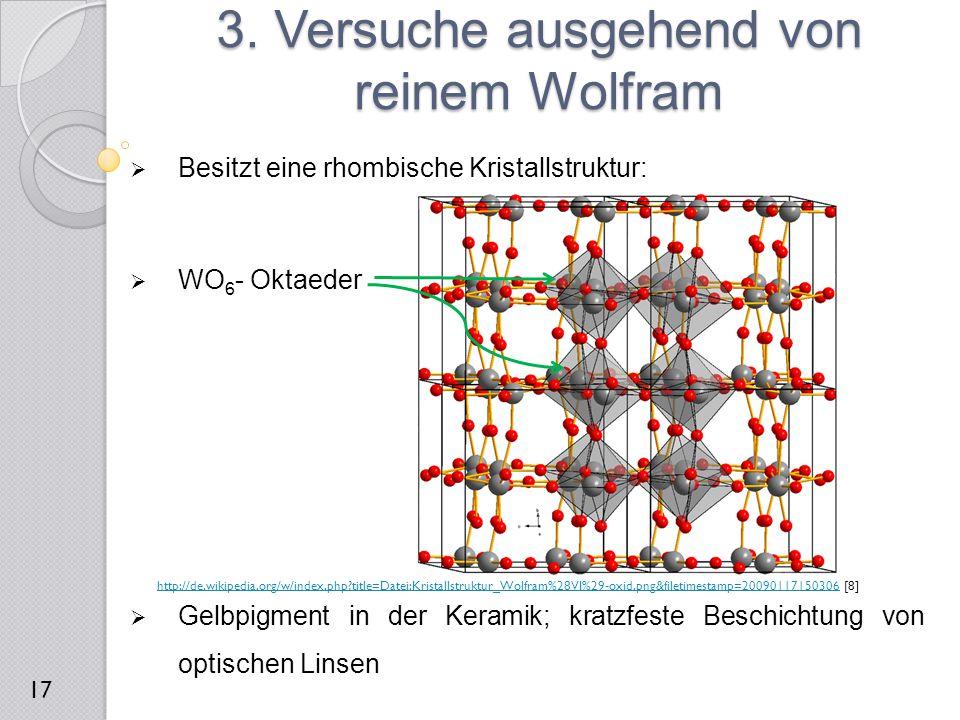  Besitzt eine rhombische Kristallstruktur:  WO 6 - Oktaeder  Gelbpigment in der Keramik; kratzfeste Beschichtung von optischen Linsen 3. Versuche a