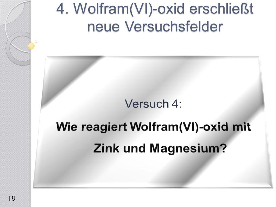 4. Wolfram(VI)-oxid erschließt neue Versuchsfelder 18
