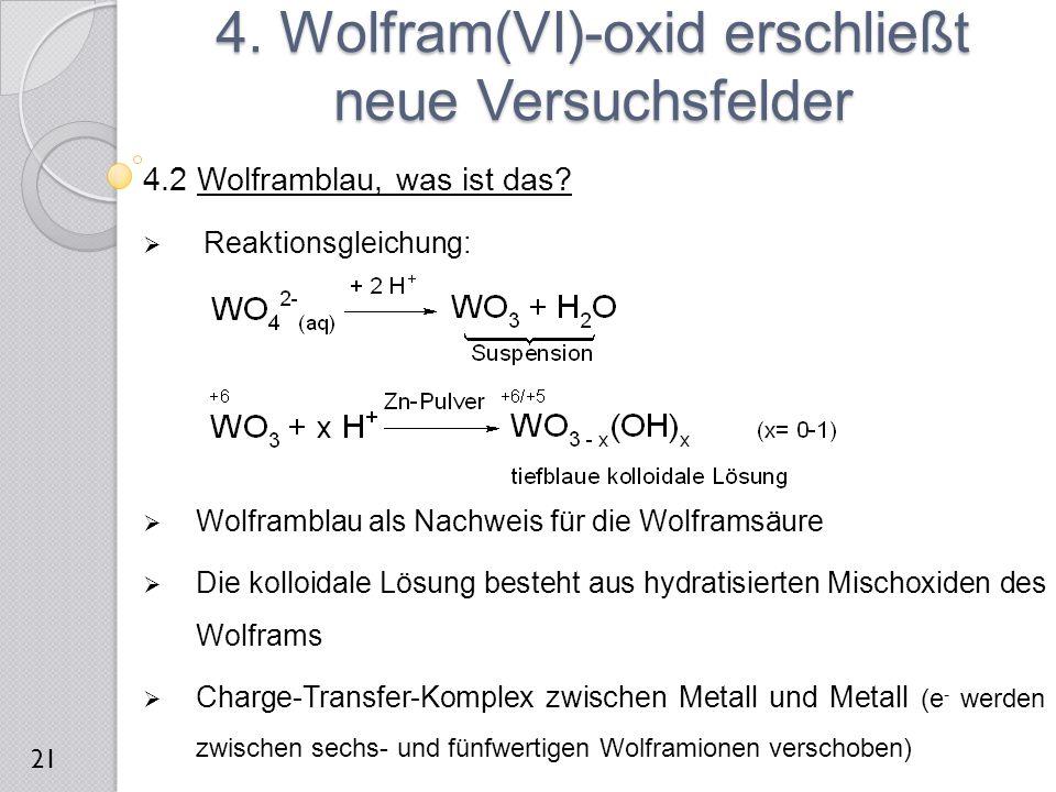 4.2 Wolframblau, was ist das?  Reaktionsgleichung:  Wolframblau als Nachweis für die Wolframsäure  Die kolloidale Lösung besteht aus hydratisierten