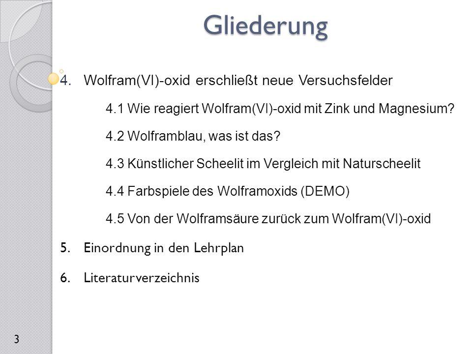 4.Wolfram(VI)-oxid erschließt neue Versuchsfelder 4.1 Wie reagiert Wolfram(VI)-oxid mit Zink und Magnesium? 4.2 Wolframblau, was ist das? 4.3 Künstlic