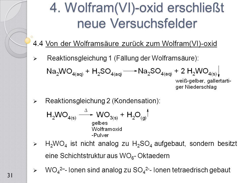 4.4 Von der Wolframsäure zurück zum Wolfram(VI)-oxid  Reaktionsgleichung 1 (Fällung der Wolframsäure):  Reaktionsgleichung 2 (Kondensation):  H 2 W