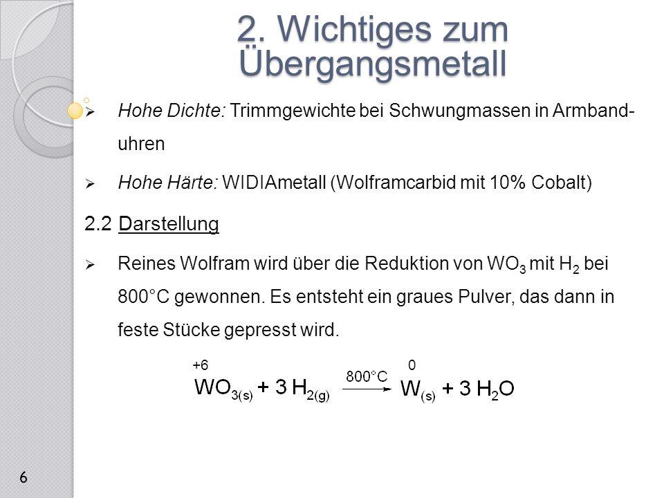  Hohe Dichte: Trimmgewichte bei Schwungmassen in Armband- uhren  Hohe Härte: WIDIAmetall (Wolframcarbid mit 10% Cobalt) 2.2 Darstellung  Reines Wol