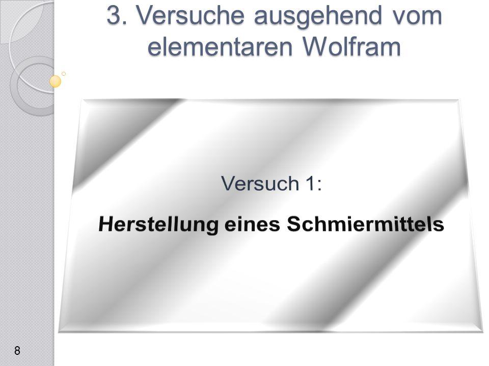 3.1 Herstellung eines Schmiermittels  Reaktionsgleichung:  Reaktionsprodukt: Wolfram(IV)-sulfid  Beim Erhitzen steigen S-Dämpfe auf  Es kann zur Bildung von SO 2(g) kommen, falls Sauerstoff an die Schmelze gelangt  Aktivkohle als Absorber 3.