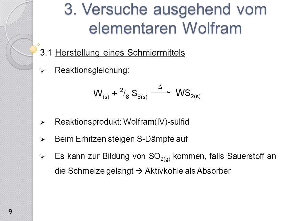 3.1 Herstellung eines Schmiermittels  Reaktionsgleichung:  Reaktionsprodukt: Wolfram(IV)-sulfid  Beim Erhitzen steigen S-Dämpfe auf  Es kann zur B