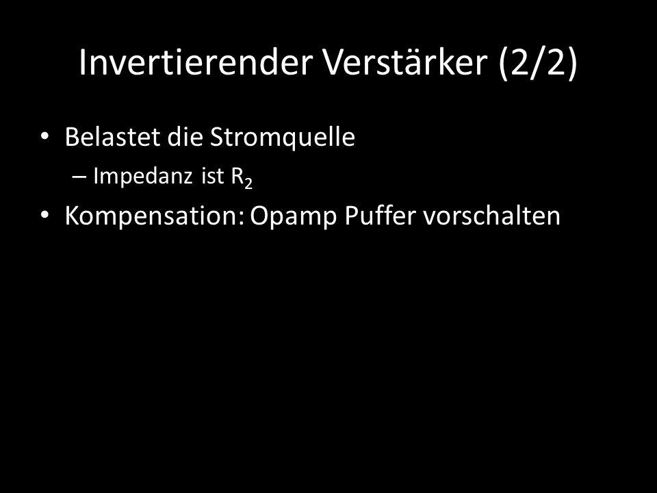 Invertierender Verstärker (2/2) Belastet die Stromquelle – Impedanz ist R 2 Kompensation: Opamp Puffer vorschalten
