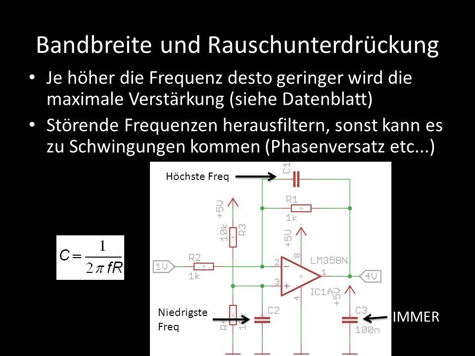 Bandbreite und Rauschunterdrückung Je höher die Frequenz desto geringer wird die maximale Verstärkung (siehe Datenblatt) Störende Frequenzen herausfil