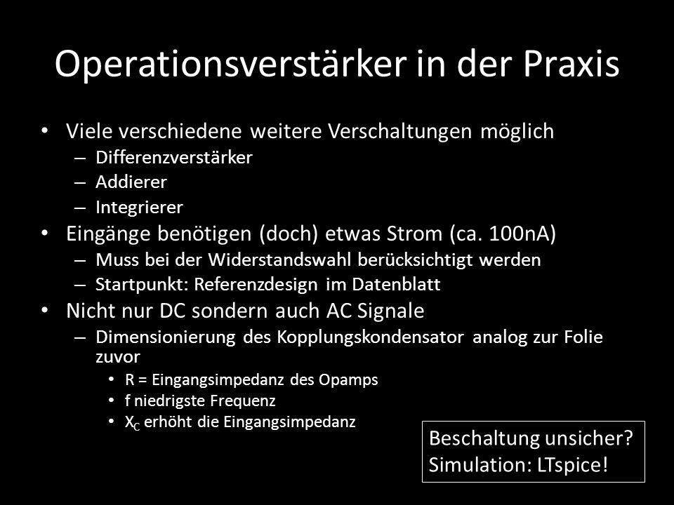 Operationsverstärker in der Praxis Viele verschiedene weitere Verschaltungen möglich – Differenzverstärker – Addierer – Integrierer Eingänge benötigen