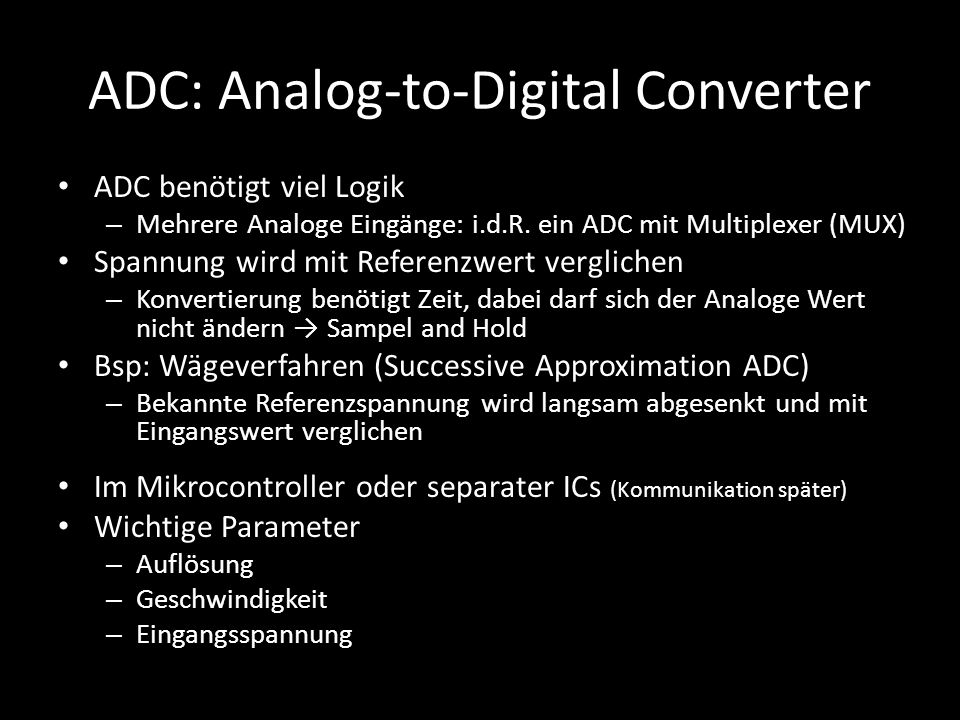 ADC: Analog-to-Digital Converter DAC MUX U REF In 1 In 2 In 3 In 4 + - Logik Sample and Hold